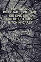 """I May Be Old But I Had Cool Hair Did Epic Shit And Got To Drive Bitchin Cars: Funny Vintage Wide Ruled Journal For Seniors And Younger 6"""" x 9"""" 90 Pages Lined Notebook Adult Book"""