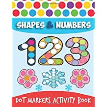 Dot Markers Activity Book: Shapes And Numbers Do a Dot Coloring Book, Dot Markers Activities Art Paint Daubers For Toddler, Preschool, Kindergarten, Girls, Boys Kids Ages 2-4, 3-5