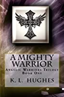 A Mighty Warrior: Angelic Warriors Trilogy