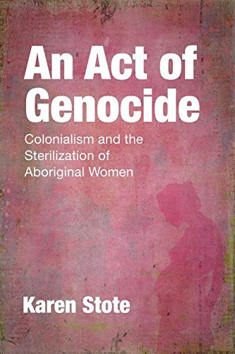 Download An Act of Genocide: Colonialism and the Sterilization of Aboriginal Women 1552667324