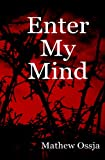 Enter My Mind: A Collection of Poetry From: 13/10/04 - 12/06/07