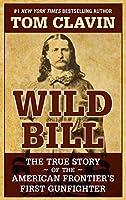 Wild Bill: The True Story of the American Frontier's First Gunfighter (Thorndike Press Large Print Bill's Bookshelf)