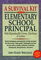 A Survival Kit for the Elementary School Principal: With Reproducible Forms, Checklists and Letters