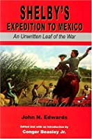 Shelby's Expedition to Mexico: An Unwritten Leaf of the War (Civil War in the West)