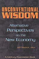 Unconventional Wisdom: Alternative Perspectives on the New Economy