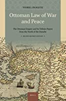 Ottoman Law of War and Peace: The Ottoman Empire and Its Tribute-Payers from the North of the Danube