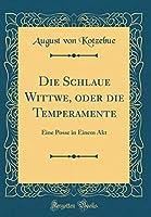 Die Schlaue Wittwe, Oder Die Temperamente: Eine Posse in Einem Akt (Classic Reprint)