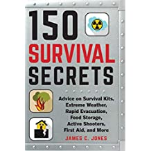 150 Survival Secrets: Advice on Survival Kits, Extreme Weather, Rapid Evacuation, Food Storage, Active Shooters, First Aid, and More