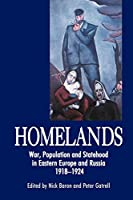 Homelands: War, Population and Statehood in Eastern Europe and Russia, 1918-1924 (Anthem Studies in Population Displacement and Political Space)