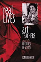 Real Lives: Art Teachers and the Cultures of School