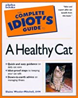 Complete Idiot's Guide to Healthy Cat (The Complete Idiot's Guide)
