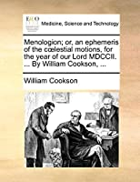 Menologion; Or, an Ephemeris of the Coelestial Motions, for the Year of Our Lord MDCCII. ... by William Cookson, ...