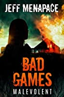 Bad Games: Malevolent