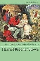 The Cambridge Introduction to Harriet Beecher Stowe (Cambridge Introductions to Literature)