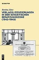 Verlagslizenzierungen in Der Sowjetischen Besatzunszone (Archiv Fa1/4r Geschichte Des Buchwesens. Studien)