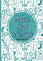 Nurses Call The Shots #Nurselife: Nurse Assessment Report Notebook with Medical Terminology Abbreviations & Acronyms | RN Patient Care Nursing Report | Change of Shift | Hospital RN's |Thank You Appreciation Nurse Week Gift Idea