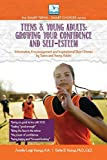 Teens & Young Adults--Growing Your Confidence and Self-Esteem (The Smart Teens-Smart Choices)
