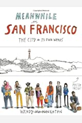 Meanwhile in San Francisco: The City in its Own Words by Wendy MacNaughton(2014-03-18) Unknown Binding
