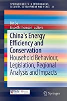 China's Energy Efficiency and Conservation: Household Behaviour, Legislation, Regional Analysis and Impacts (SpringerBriefs in Environment, Security, Development and Peace)
