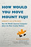 How Would You Move Mount Fuji? : Microsoft's Cult of the Puzzle -- How the World's Smartest Companies Select the Most Creative Thinkers