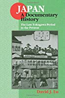 Japan: A Documentary History: Vol 2: The Late Tokugawa Period to the Present (Japan - A Documentary History)