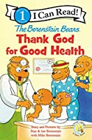 The Berenstain Bears Thank God for Good Health (Zonderkidz I Can Read, Level 1: The Berenstain Bears)