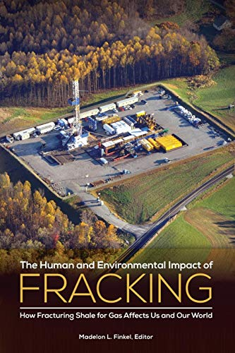 Download The Human and Environmental Impact of Fracking: How Fracturing Shale for Gas Affects Us and Our World 1440832595