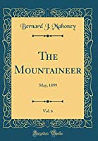 The Mountaineer, Vol. 6: May, 1899 (Classic Reprint)