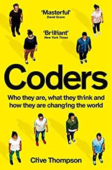 Coders: Who They Are, What They Think and How They Are Changing Our World by [Thompson, Clive]