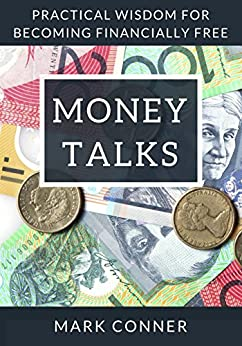 Money Talks (Australian Edition): Practical Principles for Becoming Financially Free by [Conner, Mark]
