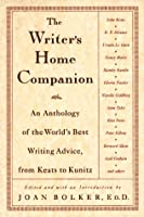 The Writer's Home Companion: An Anthology of the World's Best Writing Advice, from Keats to Kunitz