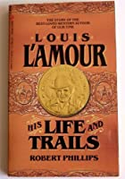 Louis L'Amour: His Life and Trails