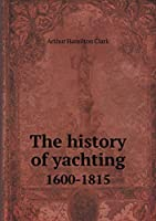 The History of Yachting 1600-1815