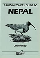 A Birdwatchers' Guide to Nepal: Site Guide (Where to Watch Guides)