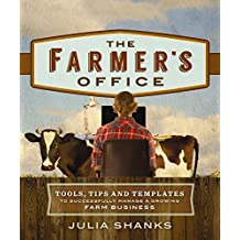 The Farmer's Office: Tools, Tips and Templates to Successfully Manage a Growing Farm Business