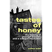 Tastes of Honey: The Making of Shelagh Delaney and a Cultural Revolution