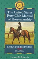 The United States Pony Club Manual of Horsemanship: Basics for Beginners - D Level (Book 1) [並行輸入品]