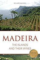Madeira: The Islands and Their Wines (Classic Wine Library)