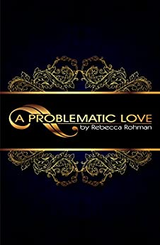 A Problematic Love by [Rohman, Rebecca]