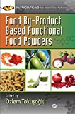 Food By-Product Based Functional Food Powders (Nutraceuticals) (English Edition) 画像