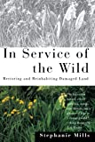 In Service of The Wild: Restoring and Reinhabiting Damaged Land (The Concord Library)