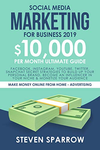 Social Media Marketing for Business 2019: Facebook, Instagram, YouTube, Twitter, Snapchat Secret Strategies to build up Your Personal Brand, become an ... Home - Advertising Book 1) (English Edition)