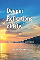 Deeper Reflections of Life: Words to Inspire the Heart and Uplift the Soul