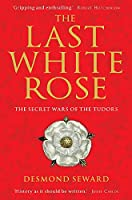 Last White Rose: The Secret Wars of the Tudors