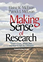 Making Sense of Research: What?s Good, What?s Not, and How To Tell the Difference by Elaine K. McEwan-Adkins Patrick J. McEwan(2003-03-14)