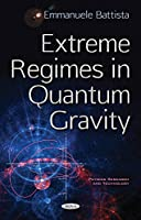Extreme Regimes in Quantum Gravity (Physics Research and Technology)