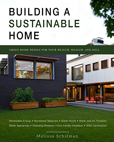 The Sustainable Home: Build an Eco-friendly and Energy Efficient Home for Your Health, Wealth, and Soul