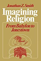 Imagining Religion: From Babylon to Jonestown (Chicago Studies in the History of Judaism)