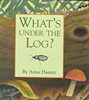 What's Under the Log? (Hidden Life)