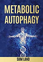 Metabolic Autophagy: Practice Intermittent Fasting and Resistance Training to Build Muscle and Promote Longevity (Metabolic Autophagy Diet)